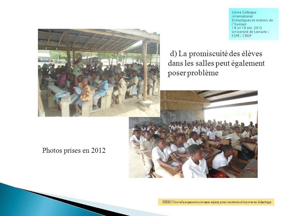 IDEKI Nouvelle espace et nouveaux enjeux pour construire et innover en didactique Photos prises en 2012 d) La promiscuité des élèves dans les salles peut également poser problème