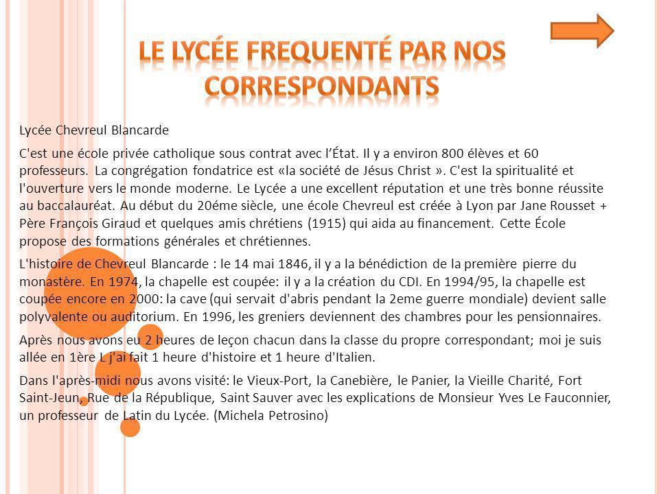 Lycée Chevreul Blancarde C'est une école privée catholique sous contrat avec lÉtat. Il y a environ 800 élèves et 60 professeurs. La congrégation fonda
