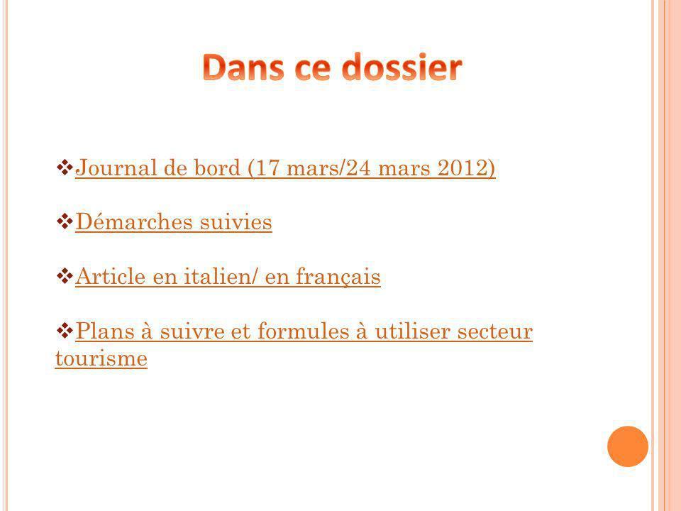 Journal de bord (17 mars/24 mars 2012) Démarches suivies Article en italien/ en français Plans à suivre et formules à utiliser secteur tourisme Plans