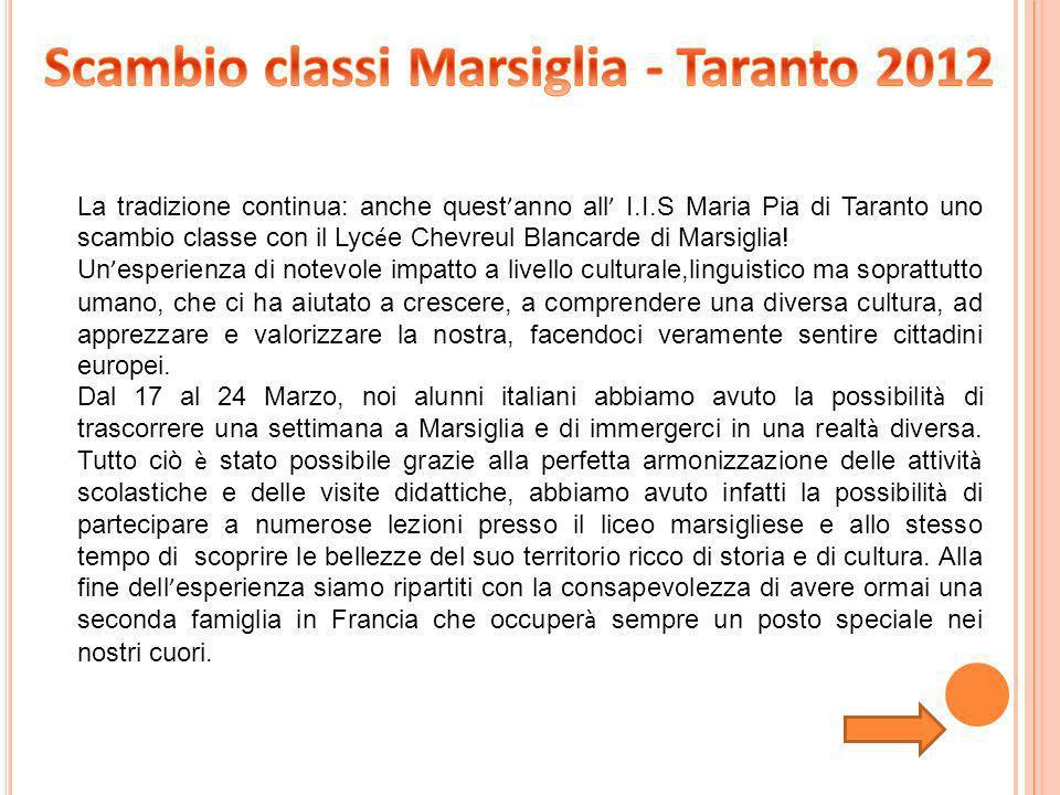 La tradizione continua: anche quest anno all I.I.S Maria Pia di Taranto uno scambio classe con il Lyc é e Chevreul Blancarde di Marsiglia! Un esperien