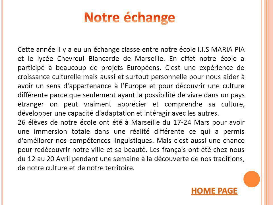 Cette année il y a eu un échange classe entre notre école I.I.S MARIA PIA et le lycée Chevreul Blancarde de Marseille. En effet notre école a particip