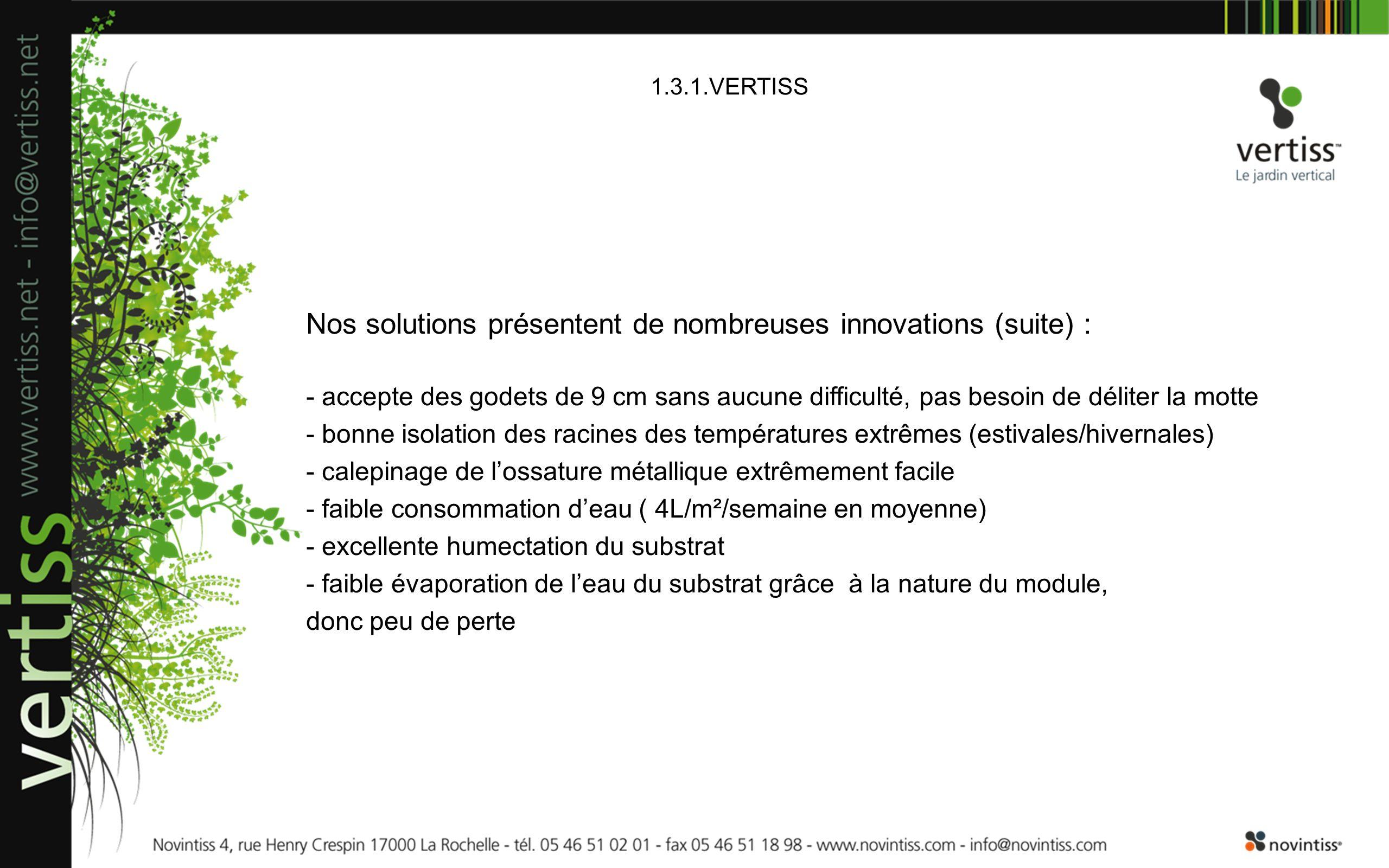 1.3.1.VERTISS Nos solutions présentent de nombreuses innovations (suite) : - accepte des godets de 9 cm sans aucune difficulté, pas besoin de déliter