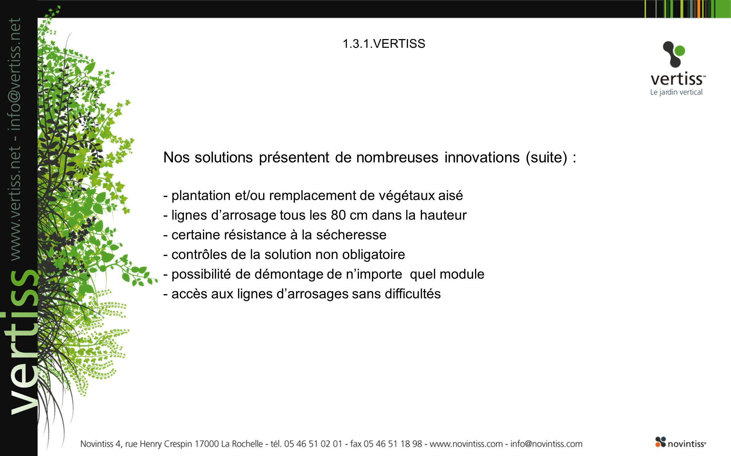1.3.1.VERTISS Nos solutions présentent de nombreuses innovations (suite) : - plantation et/ou remplacement de végétaux aisé - lignes darrosage tous le