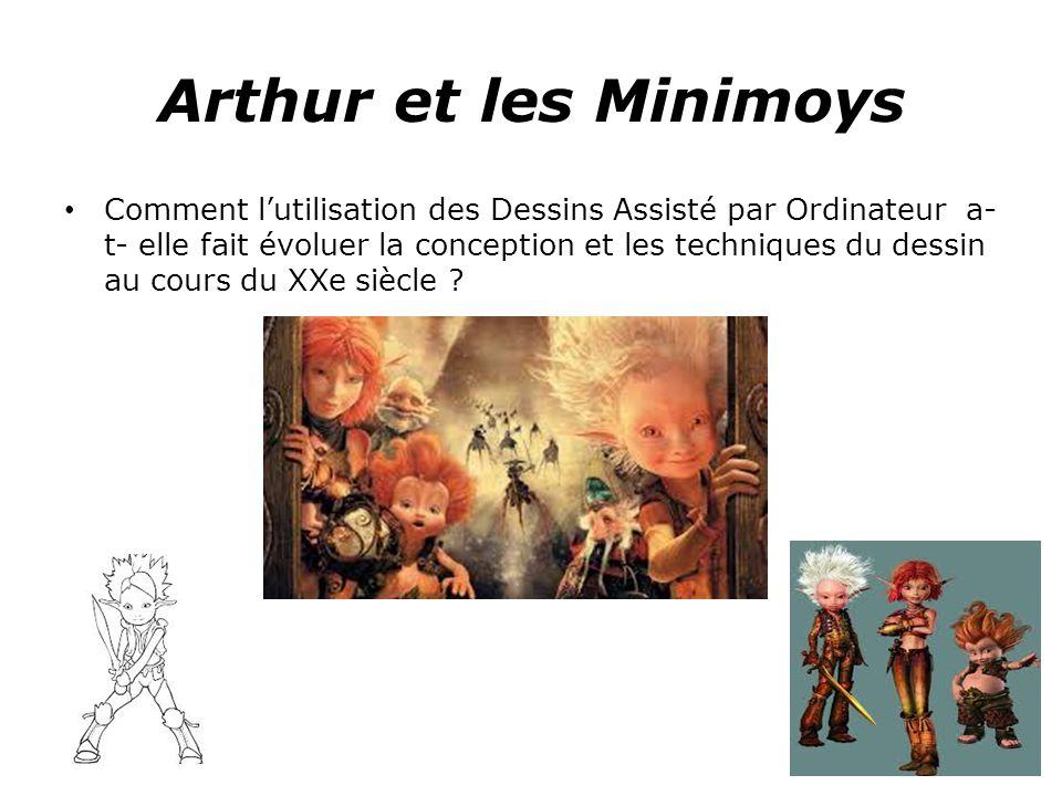 Arthur et les Minimoys Comment lutilisation des Dessins Assisté par Ordinateur a- t- elle fait évoluer la conception et les techniques du dessin au cours du XXe siècle ?