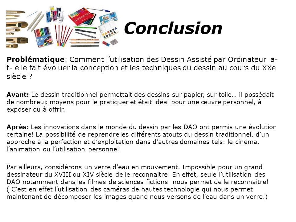 Conclusion Problématique: Comment lutilisation des Dessin Assisté par Ordinateur a- t- elle fait évoluer la conception et les techniques du dessin au cours du XXe siècle .