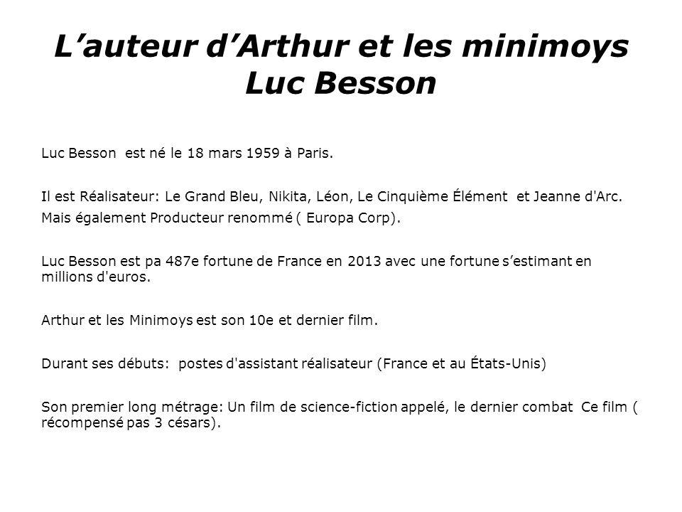 Lauteur dArthur et les minimoys Luc Besson Luc Besson est né le 18 mars 1959 à Paris.