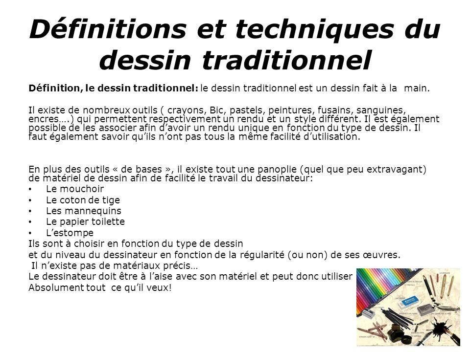 Définitions et techniques du dessin traditionnel Définition, le dessin traditionnel: le dessin traditionnel est un dessin fait à la main.