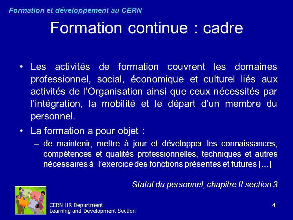 4 CERN HR Department Learning and Development Section Formation continue : cadre Les activités de formation couvrent les domaines professionnel, socia
