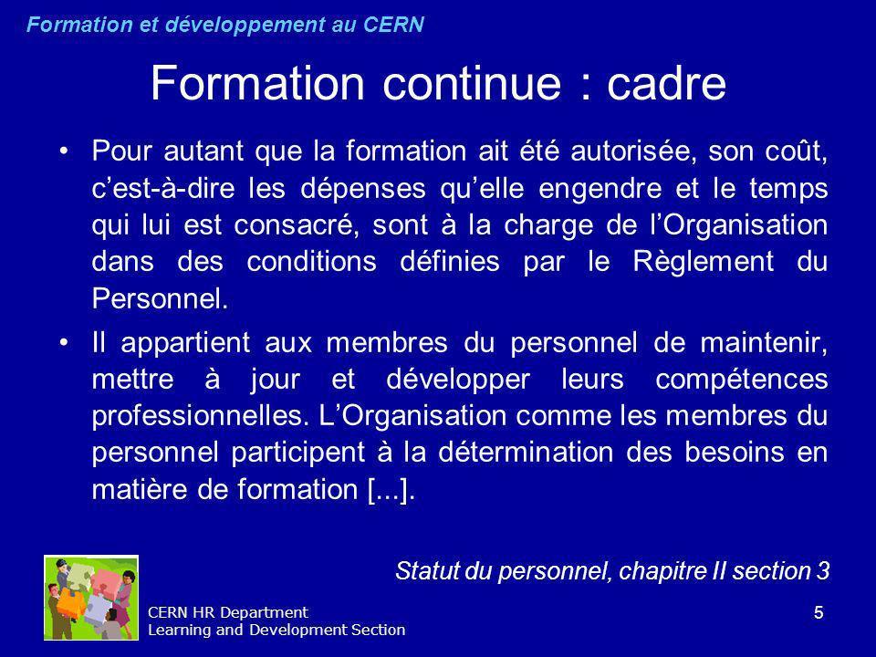 5 CERN HR Department Learning and Development Section Formation continue : cadre Pour autant que la formation ait été autorisée, son coût, cest-à-dire