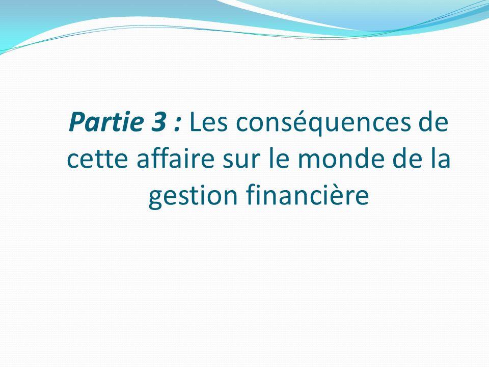 Partie 3 : Les conséquences de cette affaire sur le monde de la gestion financière