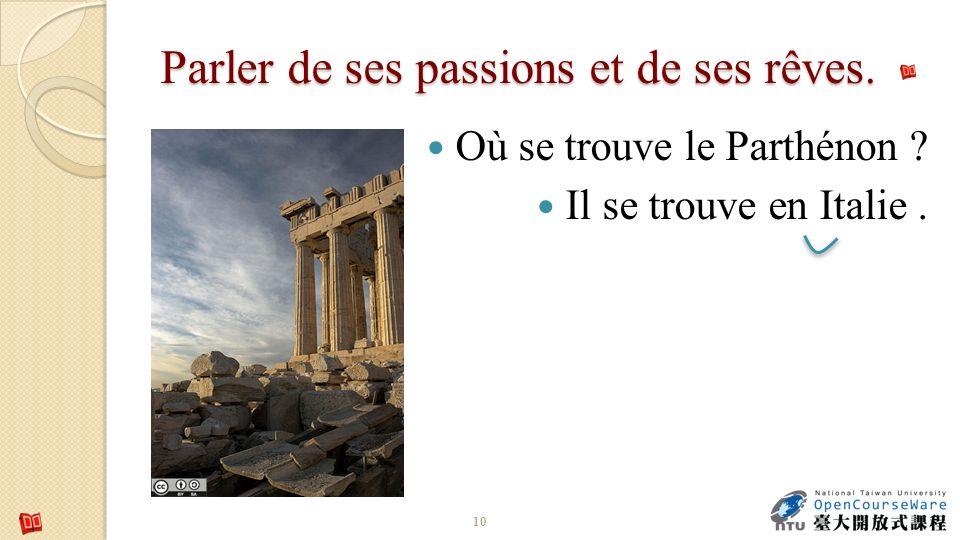 Parler de ses passions et de ses rêves. Où se trouve le Parthénon ? Il se trouve en Italie. 10