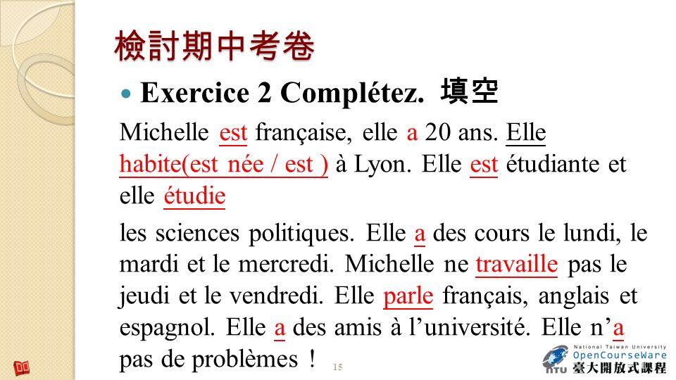 Exercice 2 Complétez. Michelle est française, elle a 20 ans. Elle habite(est née / est ) à Lyon. Elle est étudiante et elle étudie les sciences politi