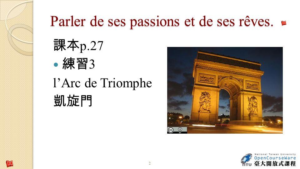 Parler de ses passions et de ses rêves. p.27 3 lArc de Triomphe 2