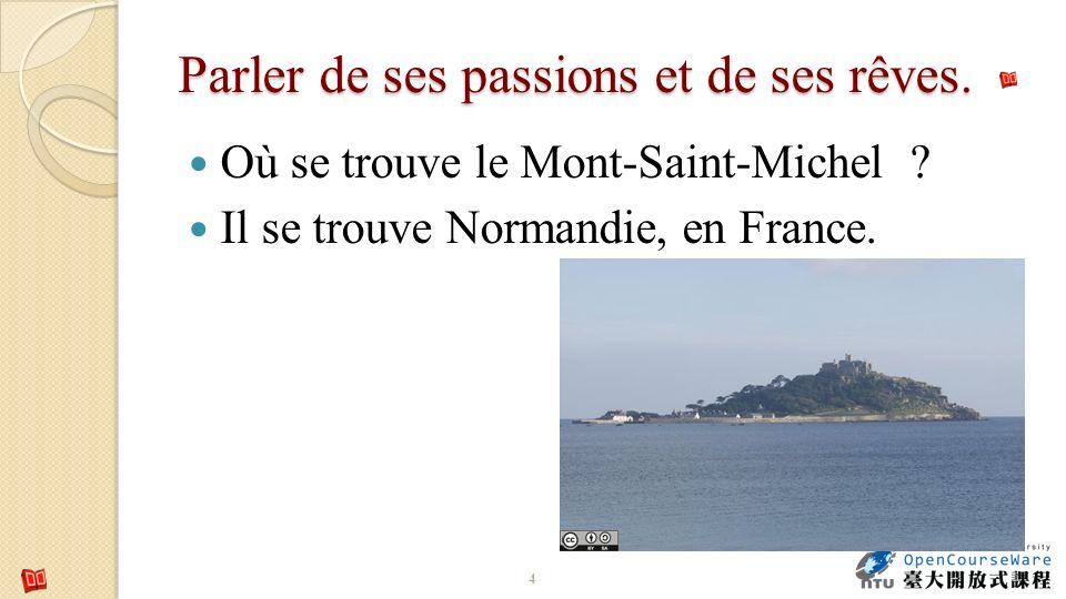 Parler de ses passions et de ses rêves. Où se trouve le Mont-Saint-Michel ? Il se trouve Normandie, en France. 4