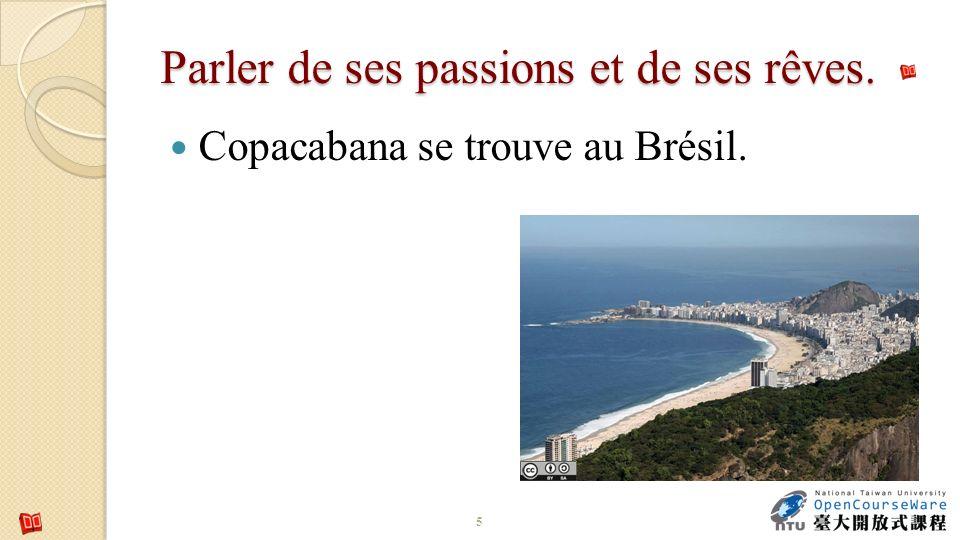Parler de ses passions et de ses rêves. Copacabana se trouve au Brésil. 5