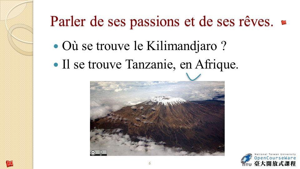 Parler de ses passions et de ses rêves. Où se trouve le Kilimandjaro ? Il se trouve Tanzanie, en Afrique. 6