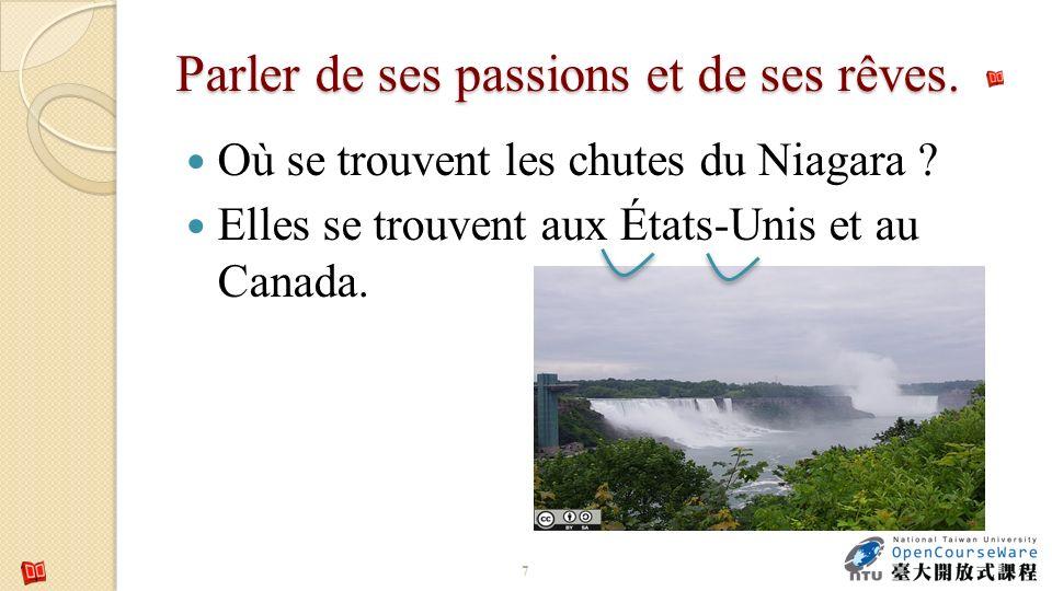Parler de ses passions et de ses rêves. Où se trouvent les chutes du Niagara ? Elles se trouvent aux États-Unis et au Canada. 7