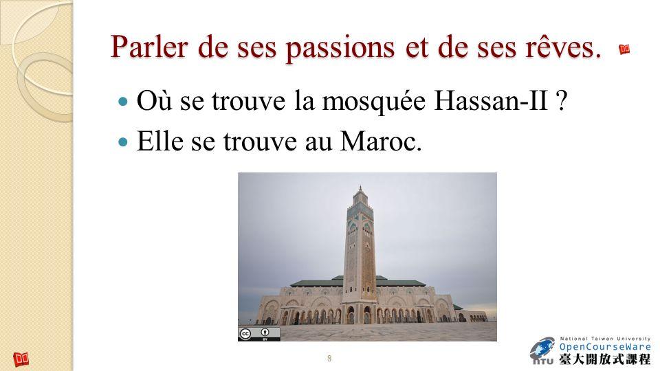 Parler de ses passions et de ses rêves. Où se trouve la mosquée Hassan-II ? Elle se trouve au Maroc. 8
