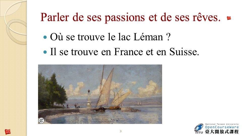Parler de ses passions et de ses rêves. Où se trouve le lac Léman ? Il se trouve en France et en Suisse.. 9