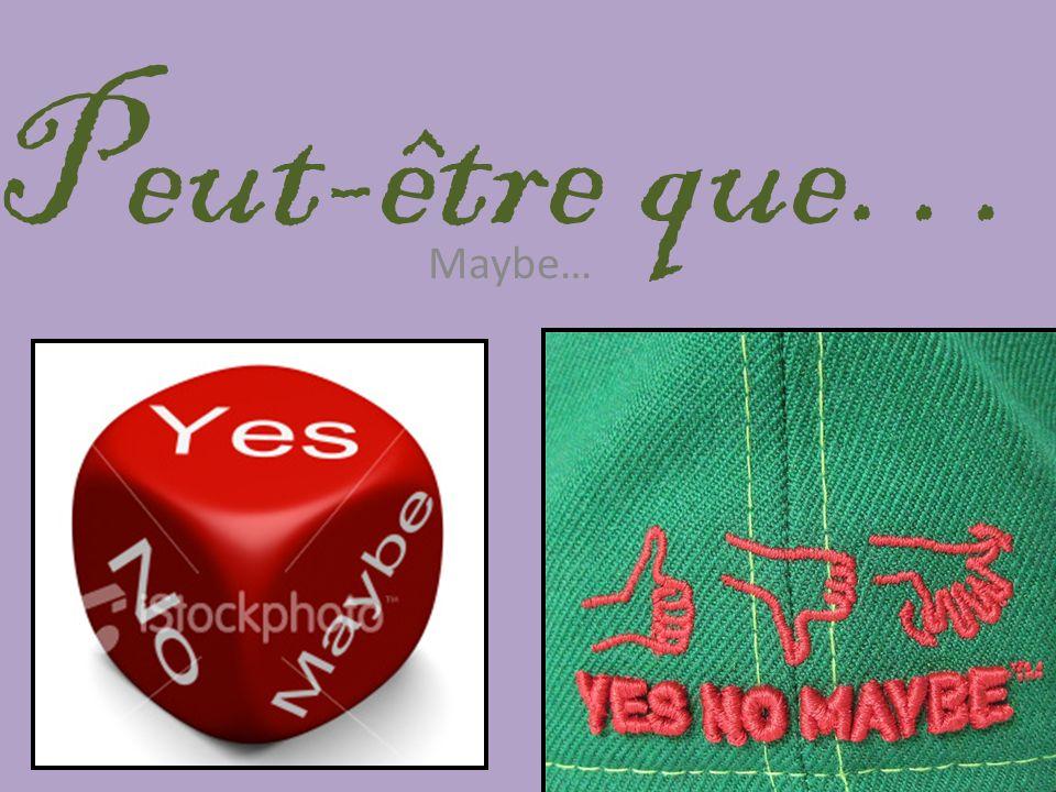 Peut-être que… Maybe…