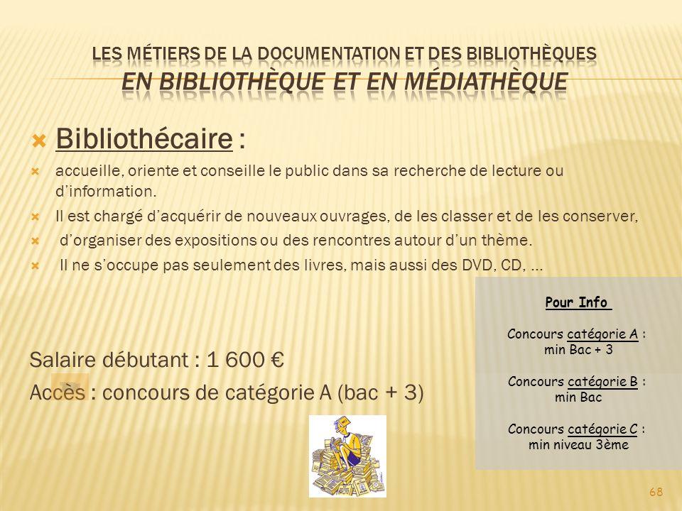 68 Bibliothécaire : accueille, oriente et conseille le public dans sa recherche de lecture ou dinformation.