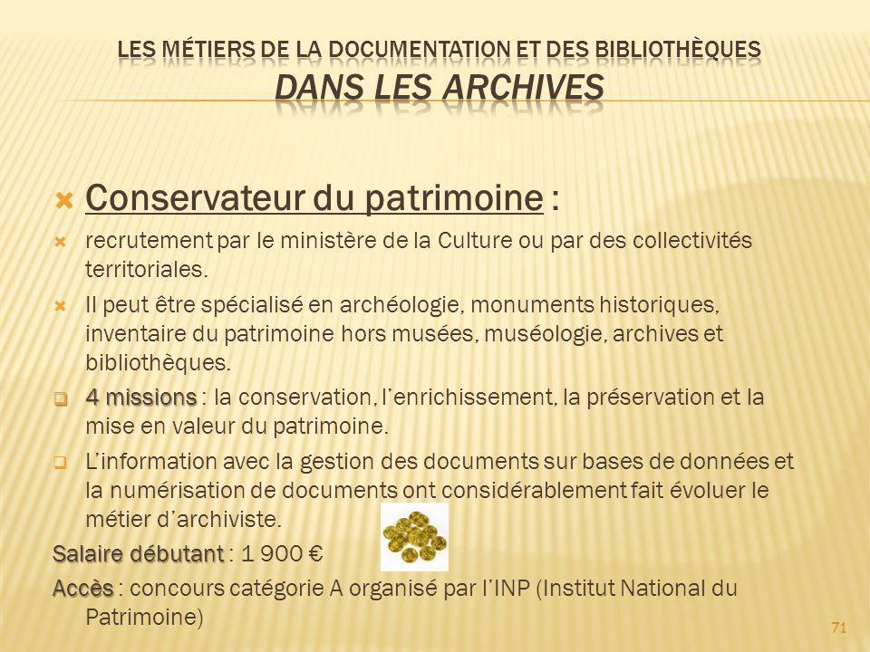 71 Conservateur du patrimoine : recrutement par le ministère de la Culture ou par des collectivités territoriales.