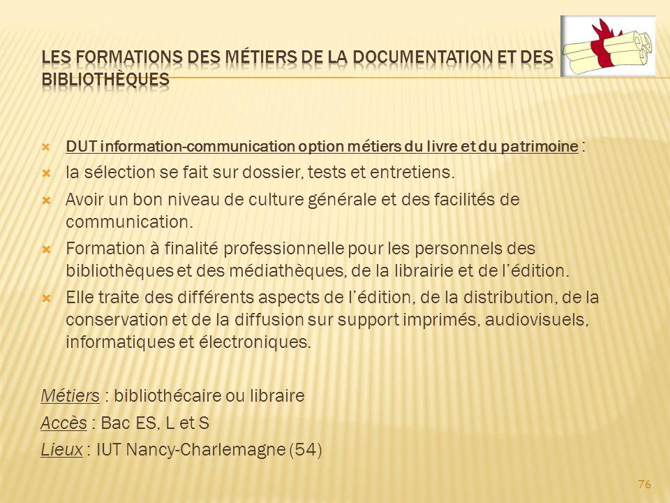76 DUT information-communication option métiers du livre et du patrimoine : la sélection se fait sur dossier, tests et entretiens.