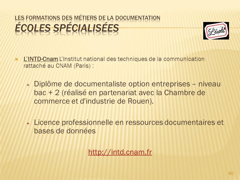 80 LINTD-Cnam LInstitut national des techniques de la communication rattaché au CNAM (Paris) : Diplôme de documentaliste option entreprises – niveau bac + 2 (réalisé en partenariat avec la Chambre de commerce et d industrie de Rouen).