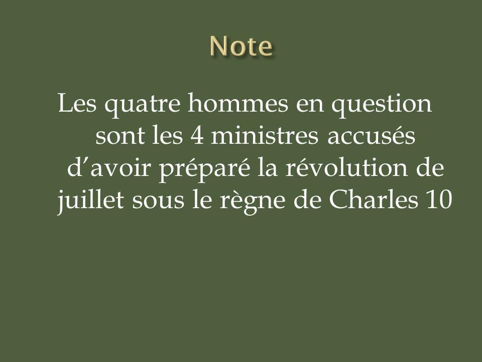 Les quatre hommes en question sont les 4 ministres accusés davoir préparé la révolution de juillet sous le règne de Charles 10