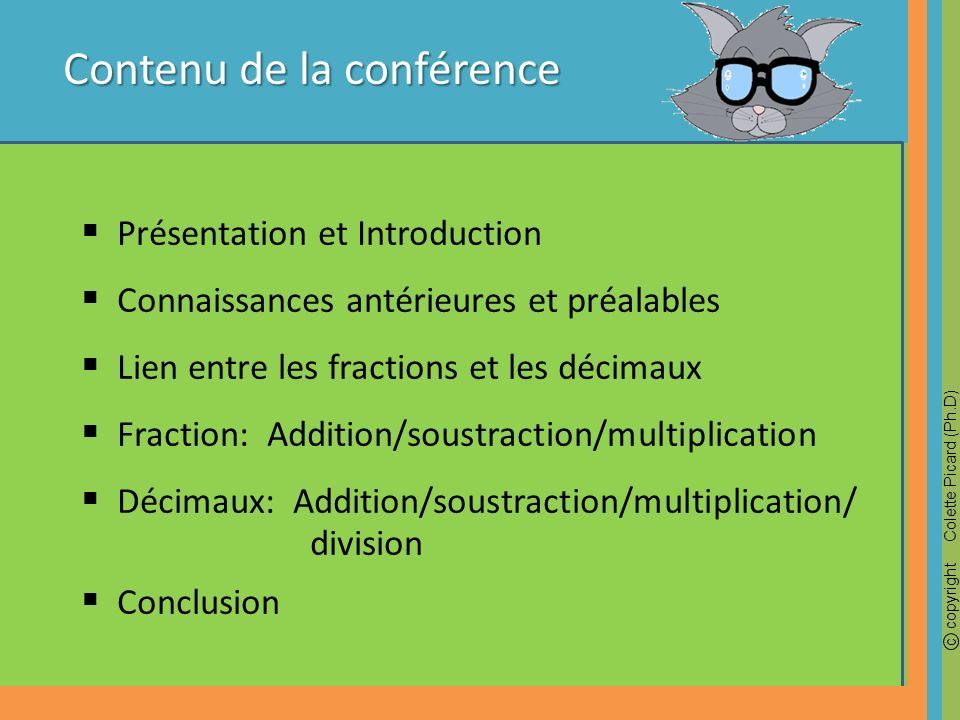 c copyright Colette Picard (Ph.D) Contenu de la conférence Présentation et Introduction Connaissances antérieures et préalables Lien entre les fractio
