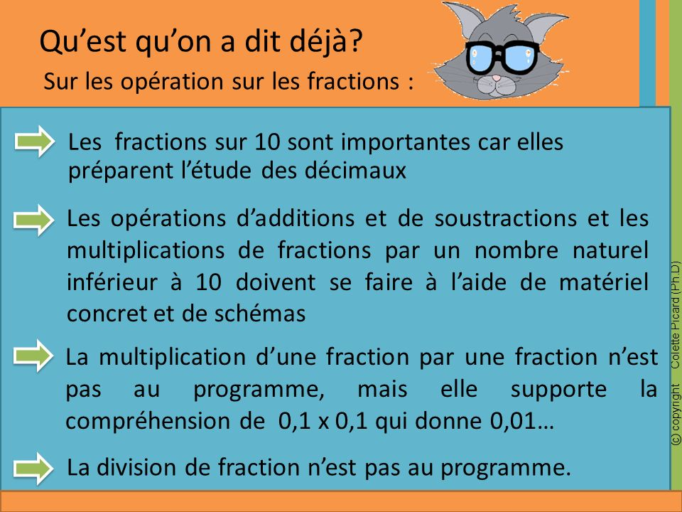 c copyright Colette Picard (Ph.D) Quest quon a dit déjà? La multiplication dune fraction par une fraction nest pas au programme, mais elle supporte la
