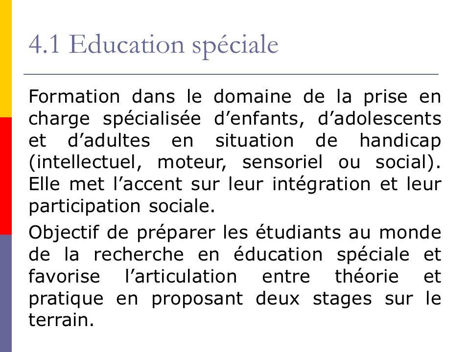 4.1 Education spéciale Formation dans le domaine de la prise en charge spécialisée denfants, dadolescents et dadultes en situation de handicap (intellectuel, moteur, sensoriel ou social).