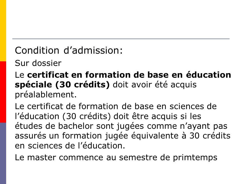 Condition dadmission: Sur dossier Le certificat en formation de base en éducation spéciale (30 crédits) doit avoir été acquis préalablement.