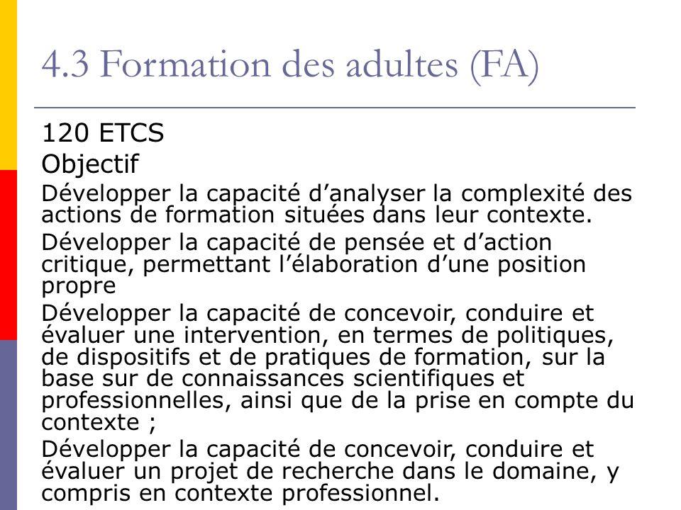 4.3 Formation des adultes (FA) 120 ETCS Objectif Développer la capacité danalyser la complexité des actions de formation situées dans leur contexte.