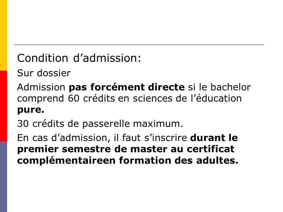 Condition dadmission: Sur dossier Admission pas forcément directe si le bachelor comprend 60 crédits en sciences de léducation pure.