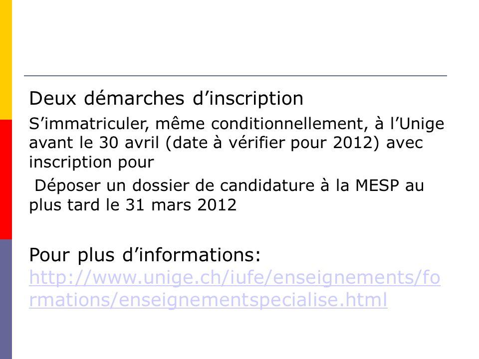 Deux démarches dinscription Simmatriculer, même conditionnellement, à lUnige avant le 30 avril (date à vérifier pour 2012) avec inscription pour Déposer un dossier de candidature à la MESP au plus tard le 31 mars 2012 Pour plus dinformations: http://www.unige.ch/iufe/enseignements/fo rmations/enseignementspecialise.html http://www.unige.ch/iufe/enseignements/fo rmations/enseignementspecialise.html