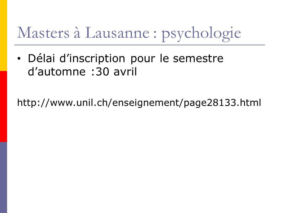Masters à Lausanne : psychologie Délai dinscription pour le semestre dautomne :30 avril http://www.unil.ch/enseignement/page28133.html