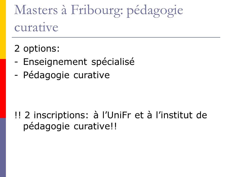 Masters à Fribourg: pédagogie curative 2 options: -Enseignement spécialisé -Pédagogie curative !.