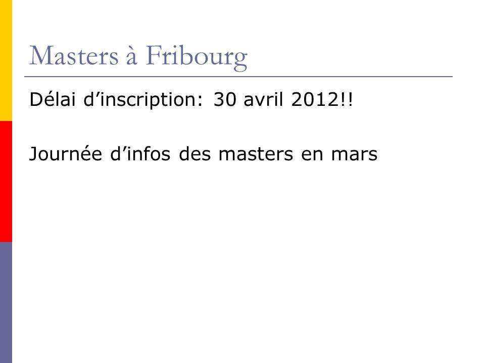 Masters à Fribourg Délai dinscription: 30 avril 2012!! Journée dinfos des masters en mars