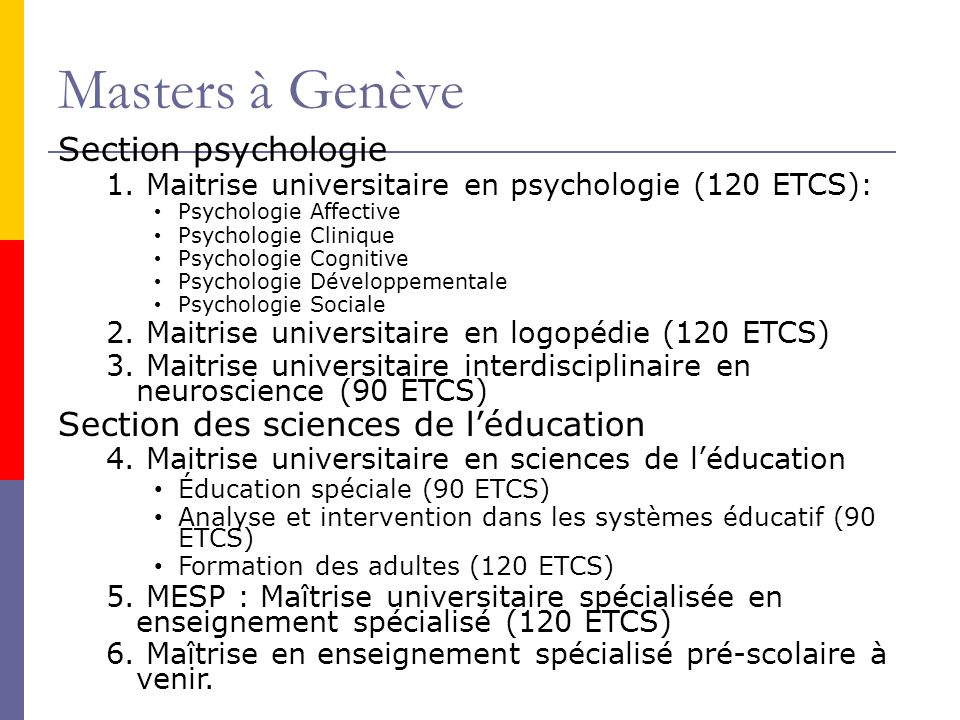 Masters à Genève Section psychologie 1. Maitrise universitaire en psychologie (120 ETCS): Psychologie Affective Psychologie Clinique Psychologie Cogni