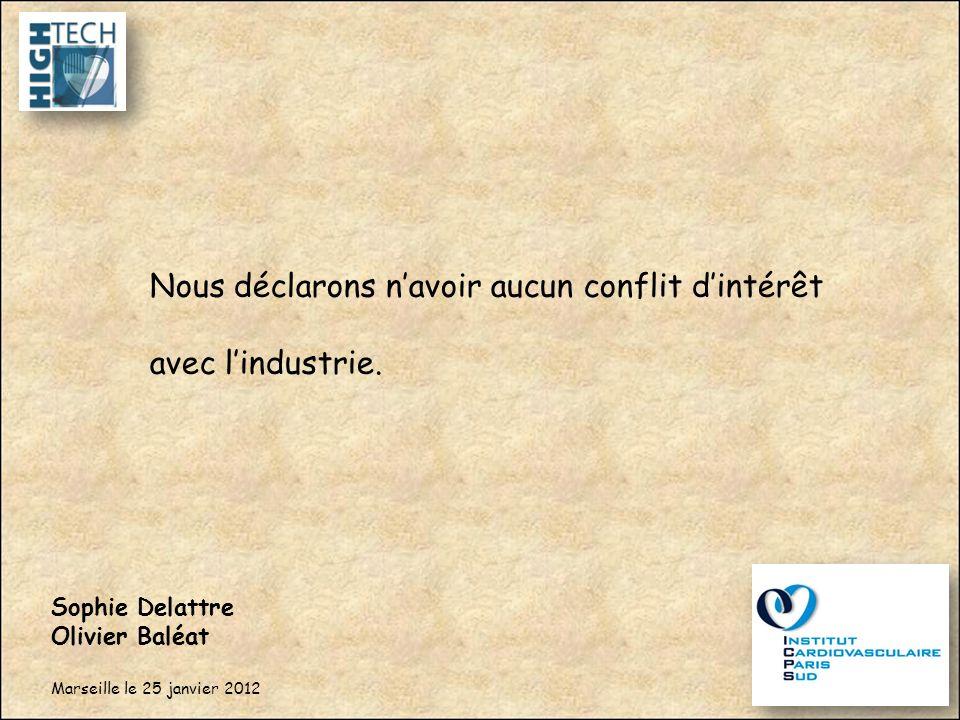 1 Nous déclarons navoir aucun conflit dintérêt avec lindustrie. Sophie Delattre Olivier Baléat Marseille le 25 janvier 2012