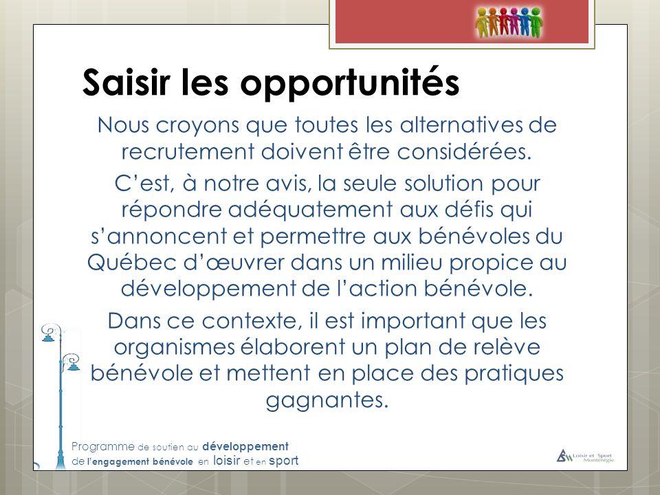 Programme de soutien au développement de lengagement bénévole en loisir et en sport Saisir les opportunités Nous croyons que toutes les alternatives de recrutement doivent être considérées.