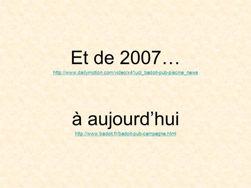Et de 2007… http://www.dailymotion.com/video/x41ucl_badoit-pub-piscine_news à aujourdhui http://www.badoit.fr/badoit-pub-campagne.html
