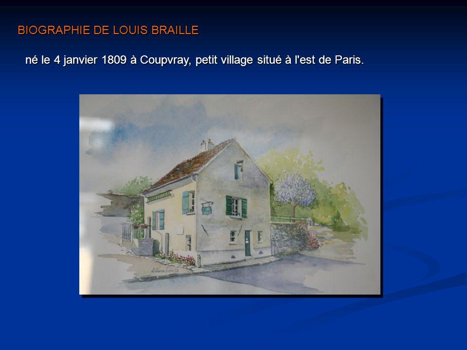né le 4 janvier 1809 à Coupvray, petit village situé à l'est de Paris. BIOGRAPHIE DE LOUIS BRAILLE