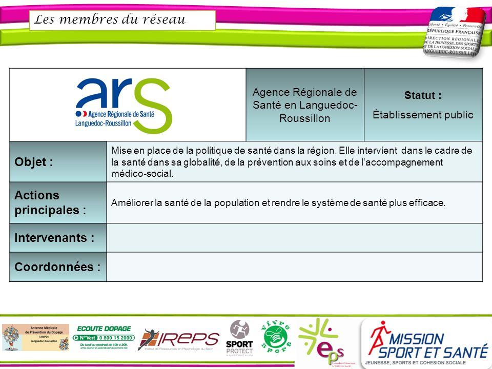 Les membres du réseau Agence Régionale de Santé en Languedoc- Roussillon Statut : Établissement public Objet : Mise en place de la politique de santé