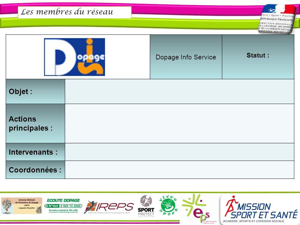 Les membres du réseau Dopage Info Service Statut : Objet : Actions principales : Intervenants : Coordonnées :