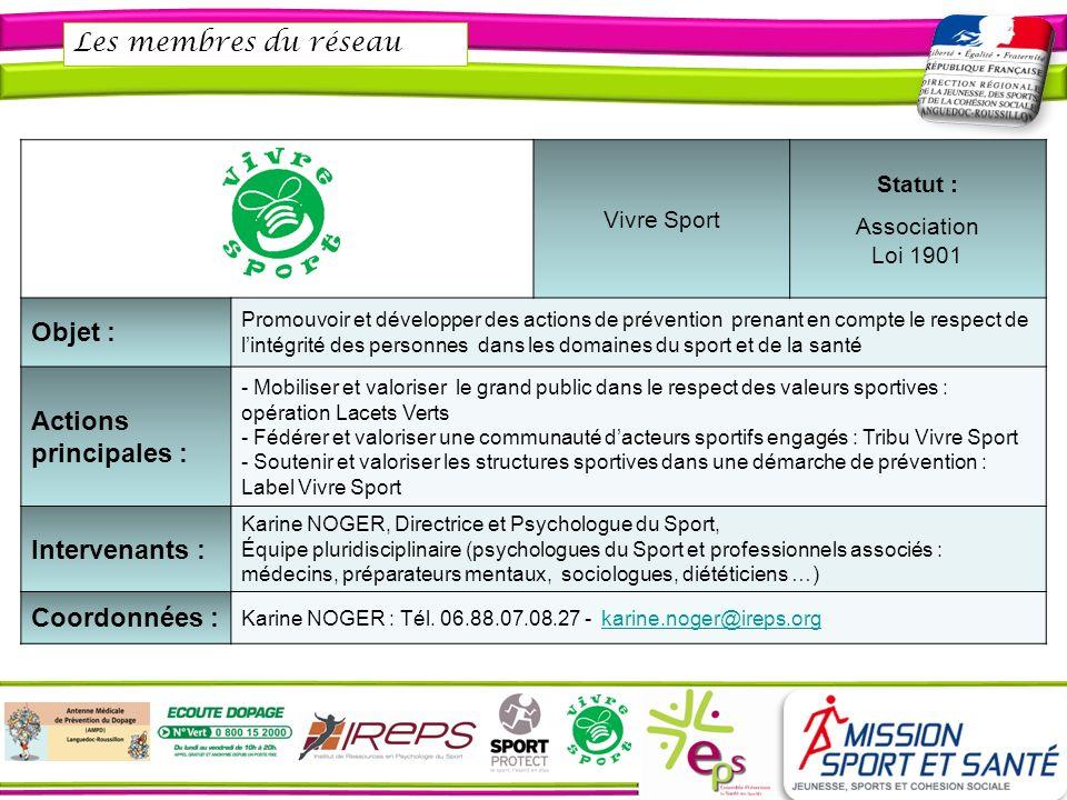 Les membres du réseau Vivre Sport Statut : Association Loi 1901 Objet : Promouvoir et développer des actions de prévention prenant en compte le respec
