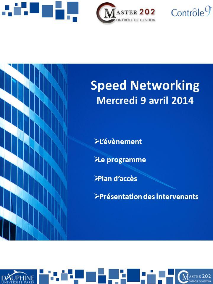 Speed Networking Mercredi 9 avril 2014 Lévènement Le programme Plan daccès Présentation des intervenants