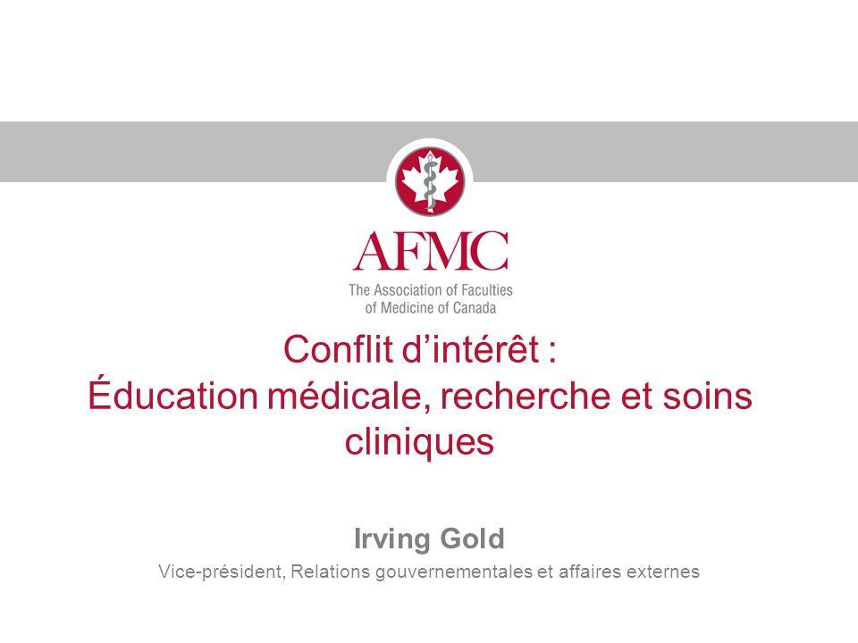Conflit dintérêt : Éducation médicale, recherche et soins cliniques Irving Gold Vice-président, Relations gouvernementales et affaires externes