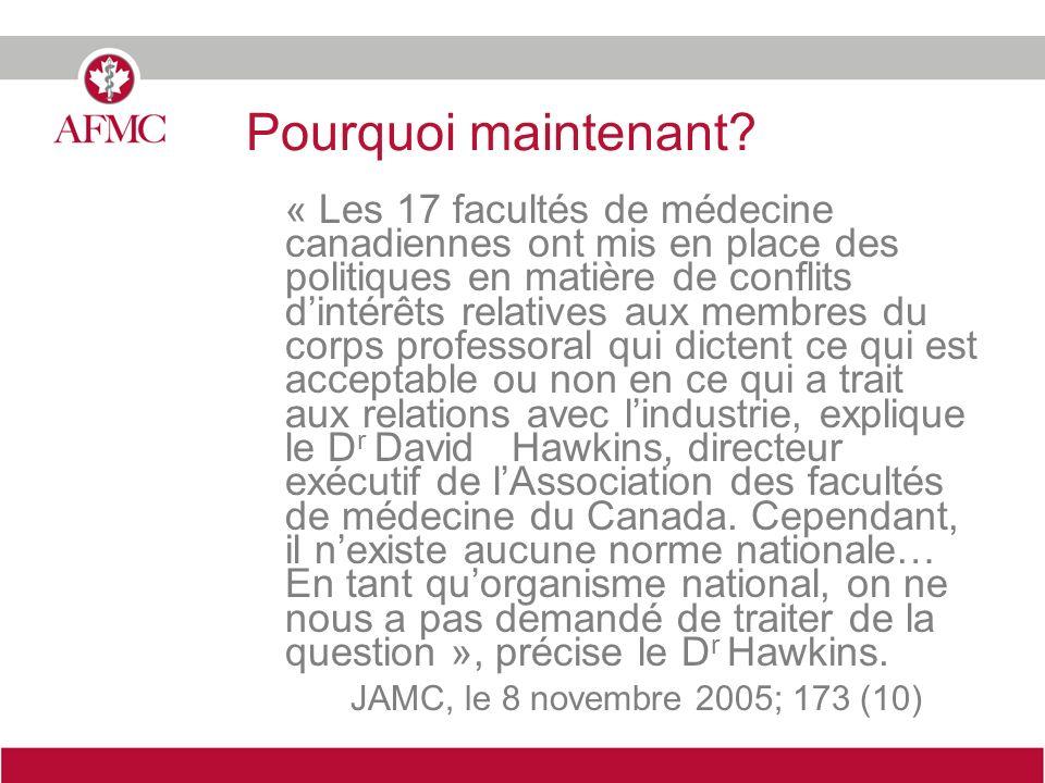 Pourquoi maintenant? « Les 17 facultés de médecine canadiennes ont mis en place des politiques en matière de conflits dintérêts relatives aux membres